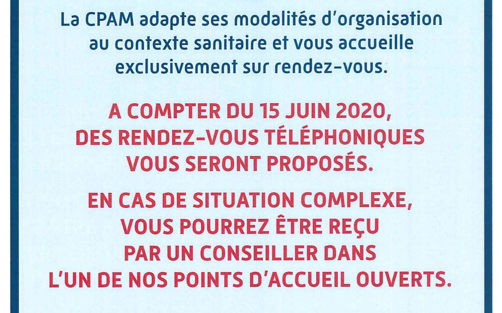 La CPAM adapte ses modalités d'organisation au contexte sanitaire et vous accueille exclusivement sur rendez-vous